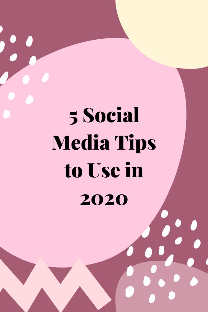 5 Social Media Tips for2020